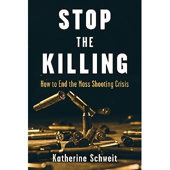 Stoppen Sie das Töten Wie Sie die Massenerschießungskrise beenden können