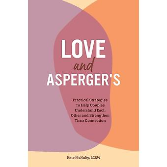 Love and Aspergers  Practical Strategies to Help Couples Understand Each Other and Strengthen Their Connection by Kate McNulty