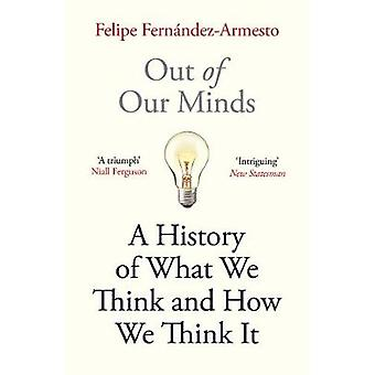 Out of Our Minds What We Think and How We Came to Think It