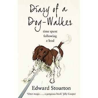 Diary of a Dog-walker - Time Spent Following a Lead by Edward Stourton