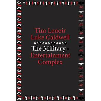 The Military-Entertainment Complex by Lenoir & Caldwell - 97806747249
