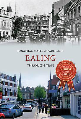 Ealing Through Time by Jonathan Oates - Paul Lang - 9781445617121 Book