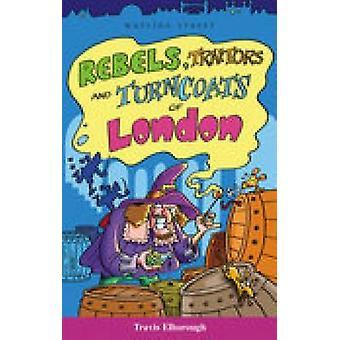 Rebels - Traitors Amd Turncoats of London by Travis Elborough - Marti
