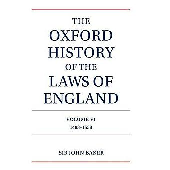 The Oxford History of the Laws of England Volume VI 14831558 by Baker & John Hamilton
