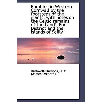 Rambles in Western Cornwall by the footsteps of the giants with notes on the Celtic remains of the by J. O. James Orchard & HalliwellPhillip