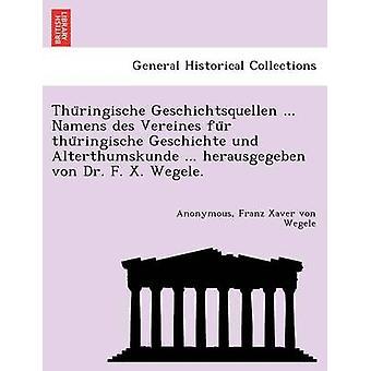 Thuringische Geschichtsquellen ... Namens des Vereines fur thuringische Geschichte und Alterthumskunde ... herausgegeben von Dr. F. X. Wegele. by Anonymous