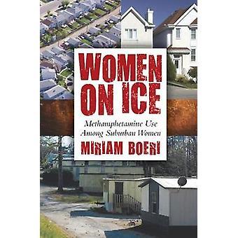 Women on Ice Methamphetamine Use among Suburban Women by Boeri & Miriam