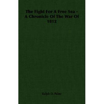 La lotta per una libero mare A cronaca della guerra del 1812 da Paine & Ralph D.