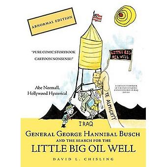 General George Hannibal Busch And the Search for the Little Big Oil Well by David L. Chisling & L. Chisling