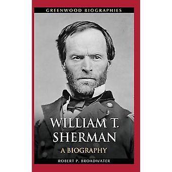 William T. Sherman A Biography door Broadwater & Robert