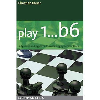 Play 1... B6 A Dynamic and Hypermodern Opening System for Black by Bauer & Christian