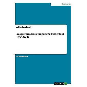 Imago Turci. Das europische Trkenbild 14531600 por Burghardt y julio
