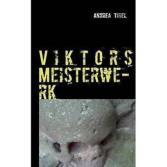 Viktors MeisterwerkEin historischer Kriminalroman by Thiel & Andrea