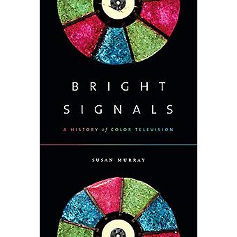 Bright Signals - A History of Color Television by Bright Signals - A Hi