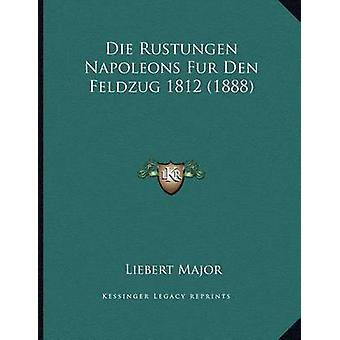 Die Rustungen Napoleons Fur Den Feldzug 1812 (1888) by Liebert Major