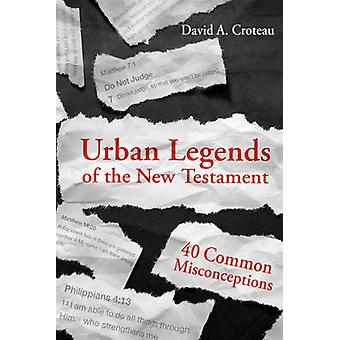 Urban Legends of the New Testament - 40 Common Misconceptions by David