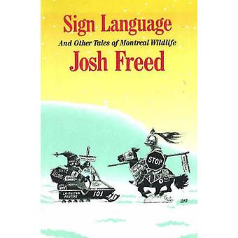 Sign Language and Other Tales of Montreal Wildlife by Josh Freed - 97