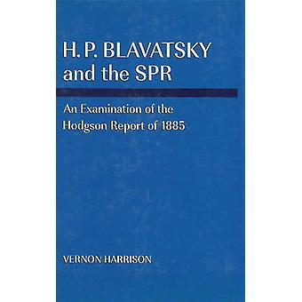 H. P. Blavatsky and the SPR - An Examination of the Hodgson Report of