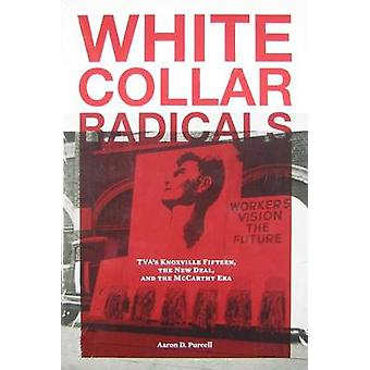 White Collar Radicals - TVA's Knoxville Fifteen - the New Deal - and t