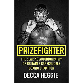 Prizefighter - The Searing Autobiography of Britain's Bare Knuckle Box