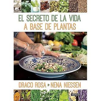 El Secreto de La Vida a Base de Plantas by Nena Niessen - Roby Draco