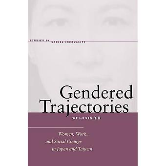 Gendered Trajectories - Women - Work - and Social Change in Japan and