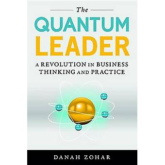The Quantum Leader - A Revolution in Business Thinking and Practice by