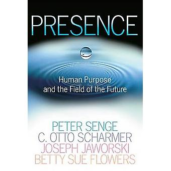 Presence - Human Purpose and the Field of the Future by Peter M Senge