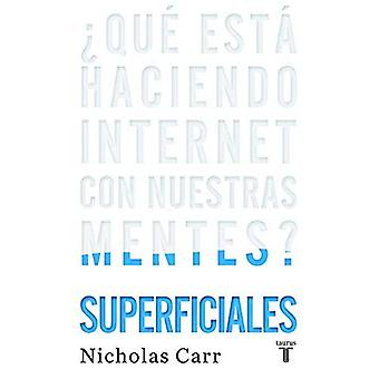 Superficiales: qu Est Haciendo Internet Con Nuestras Mentes? / The Shallows: What the Internet� Is Doing to Our Brains: que Esta Haciendo Internet Con Nuestras Mentes?