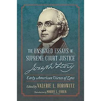 The Unsigned Essays of Supreme Court Justice Joseph Story Early American Views of Law by Horowitz & Valerie L.