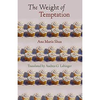 The Weight of Temptation by Ana Maria Shua - Andrea G. Labinger - 978