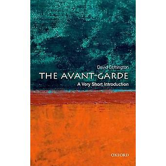 The Avant Garde A Very Short Introduction by Cottington & David Professor of Art History & Kingston University London