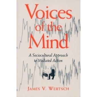 Voices of the Mind  Sociocultural Approach to Mediated Action by James V Wertsch