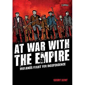 At War With the Empire  Irelands Fight for Independence by Gerry Hunt & Inked or colored by Matt Griffin