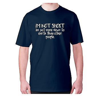 Mens funny t-shirt slogan tee novelty humour hilarious -  I'm not short, I'm just more down to earth than other people