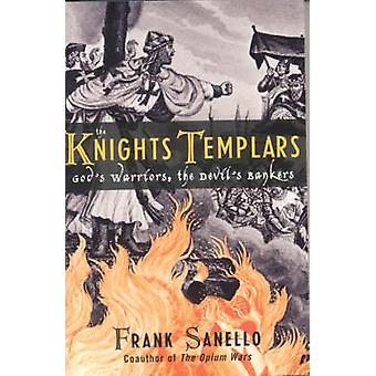The Knights Templars Gods Warriors the Devils Bankers by Sanello & Frank