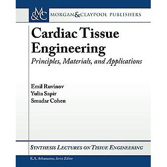 Cardiac Tissue Engineering Principles Materials and Applications by Cohen & Smadar