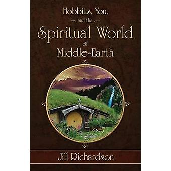 Hobbits You and the Spiritual World of MiddleEarth by Richardson & Jill