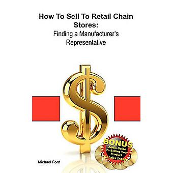 How to Sell to Retail Chain Stores Finding a Manufacturers Representative by Ford & Michael