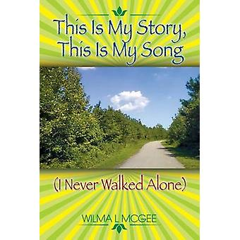 This Is My Story This Is My Song I Never Walked Alone by McGee & Wilma L