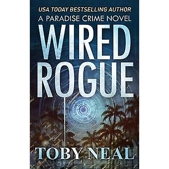 Wired Rogue by Neal & Toby