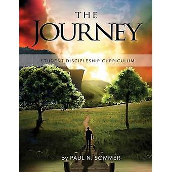 The Journey Student Discipleship Curriculum by Sommer & Paul N.