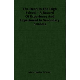 The Dean In The High School  A Record Of Experience And Experiment In Secondary Schools by Johnson & Mary Hooker