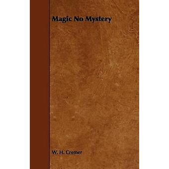 Magic No Mystery by Cremer & W. H.
