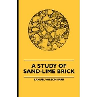 A Study Of SandLime Brick by Parr & Samuel Wilson