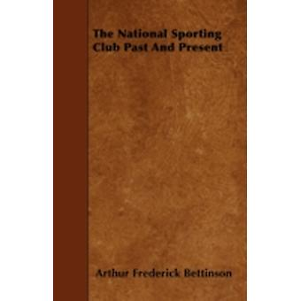 The National Sporting Club Past and Present by Bettinson & Arthur Frederick