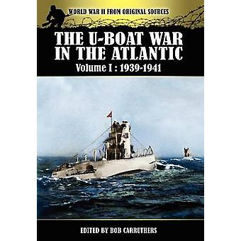 The Uboat War In The Atlantic Volume 1 19391941 by Carruthers & Bob
