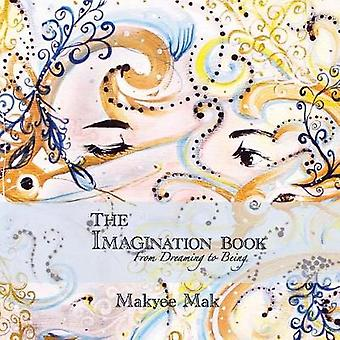 The Imagination Book From Dreaming to Being by Mak & Makyee