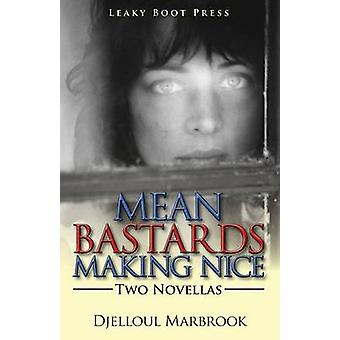 Mean Bastards Making NiceTwo Novellas by Marbrook & Djelloul