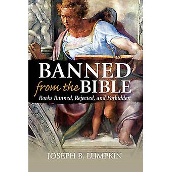 Banned from the Bible Books Banned Rejected and Forbidden by Lumpkin & Joseph B.
